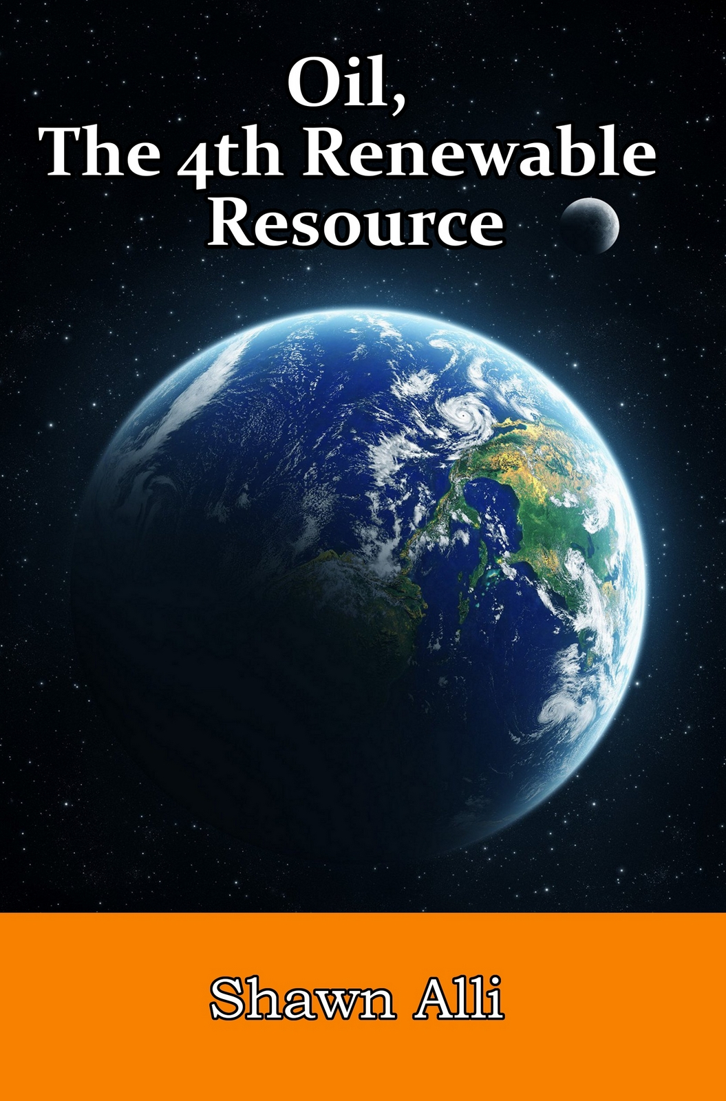 Oil, The 4th Renewable Resource By: Shawn Alli