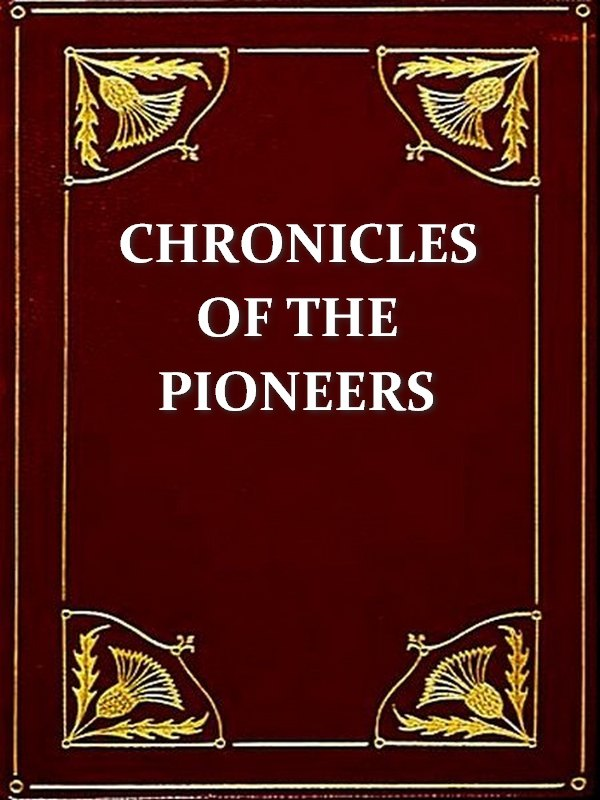 Chronicles of the Pioneers, Volume II By: J. M. Francis, Editor