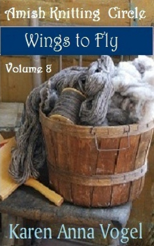 Amish Knitting Circle- Volume 8- Wings To Fly By: Karen Anna Vogel