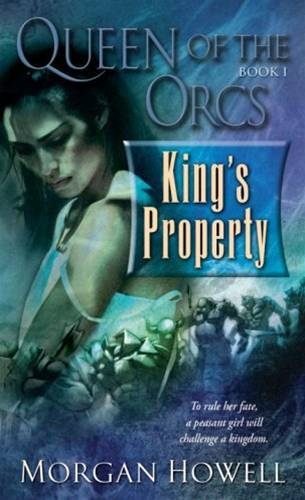 Queen of the Orcs: King's Property By: Morgan Howell