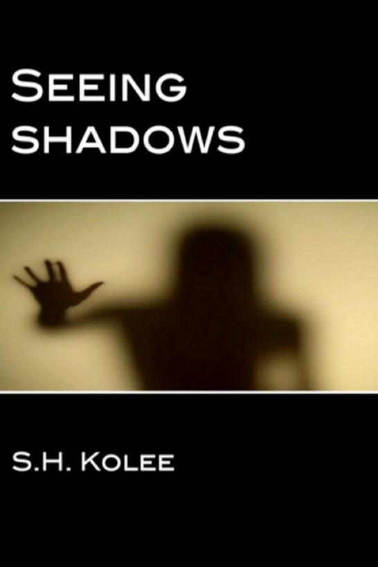 Seeing Shadows (Shadow Series #1) By: S.H. Kolee