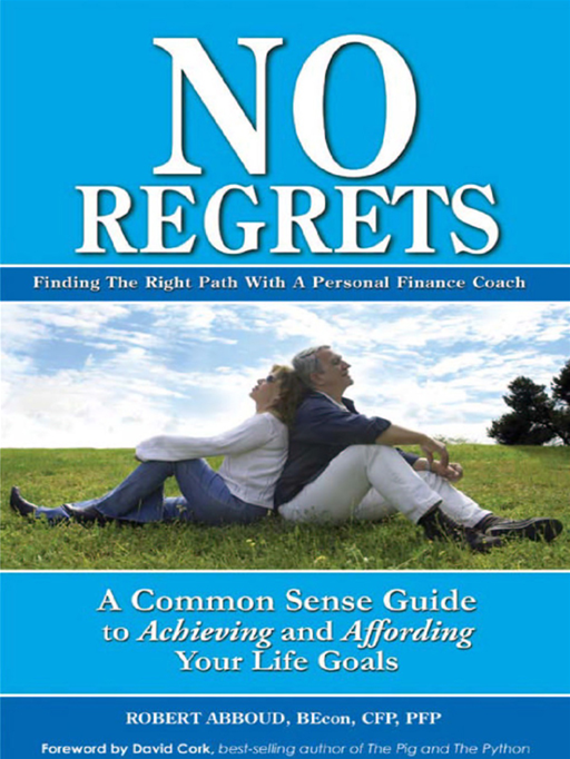 No Regrets: A Common Sense Guide To Achieving And Affording Your Life Goals By: Robert Abboud
