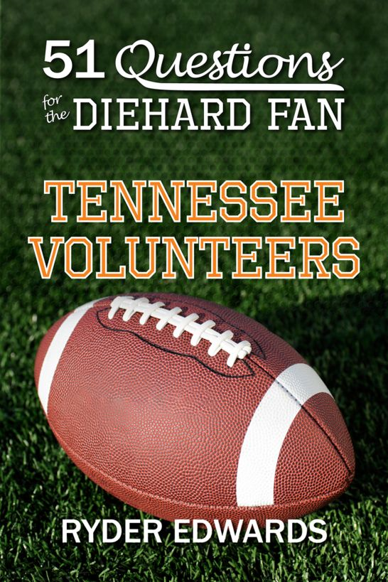 51 Questions for the Diehard Fan: Tennessee Volunteers