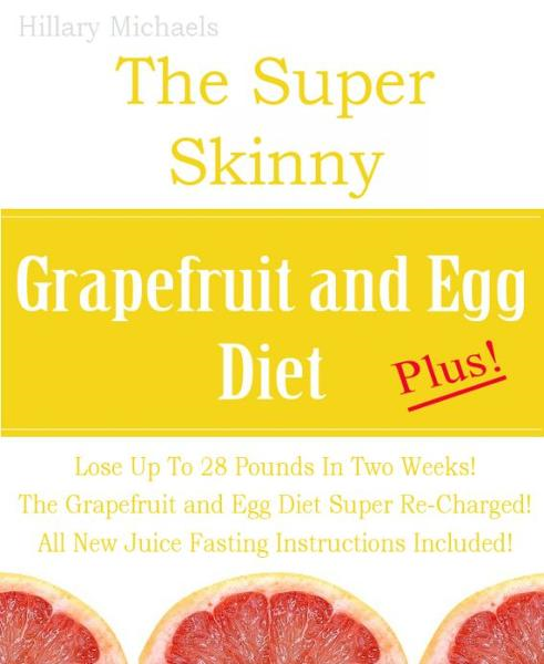 The Super Skinny Grapefruit and Egg Diet Plus!
