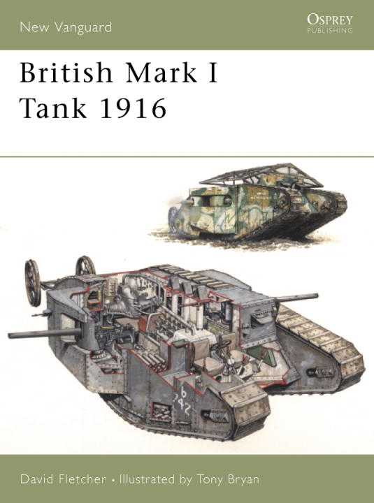 British Mark I Tank 1916 By: David Fletcher,Tony Bryan