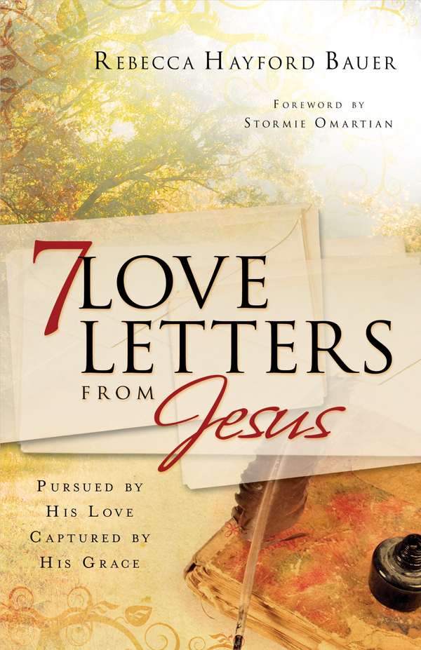 7 Love Letters From Jesus By: Rebecca Hayford Bauer
