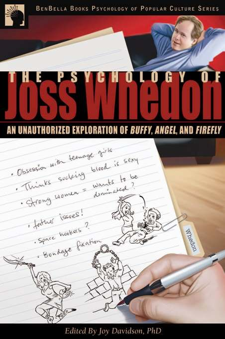 The Psychology of Joss Whedon By: Joy Davidson,Leah Wilson