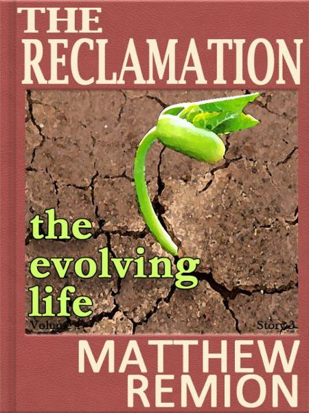 The Evolving Life: The Reclamation Story 3 By: Matthew Remion