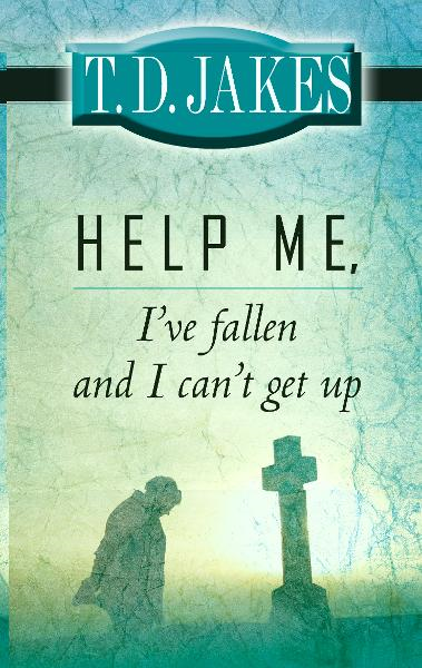 Help Me, I've Fallen and I Can't Get Up! By: T. D. Jakes