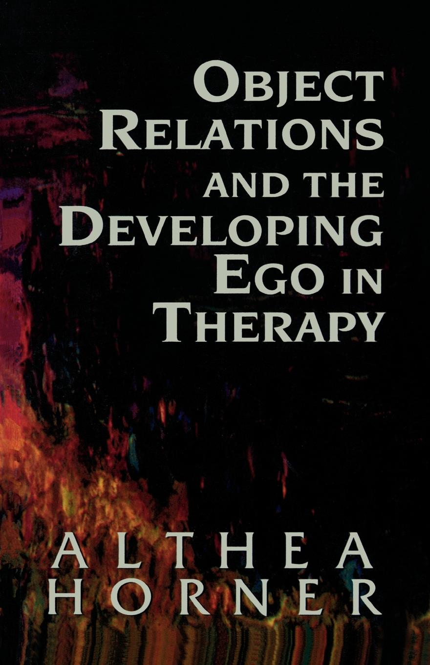 Object Relations and the Developing Ego in Therapy By: Althea Horner