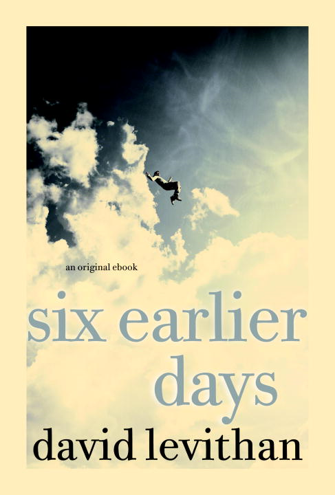 Six Earlier Days By: David Levithan