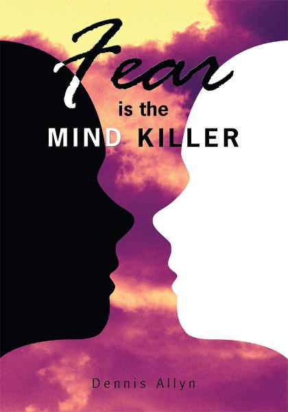 Fear is the Mind Killer By: Dennis Allyn
