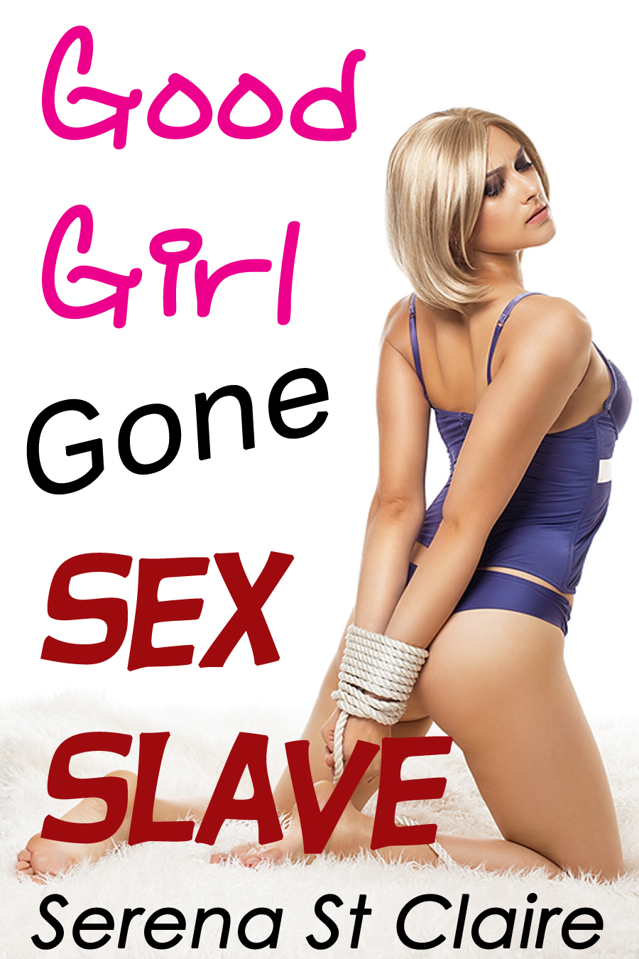 Good Girl Gone Sex Slave - A BDSM Erotica Story