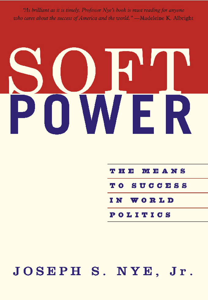Soft Power: The Means To Success In World Politics