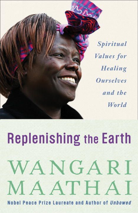 Replenishing the Earth By: Wangari Maathai