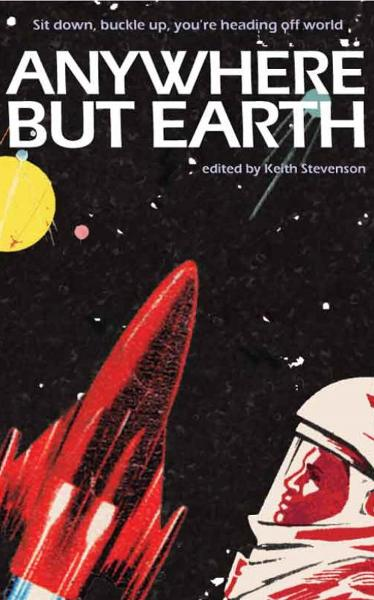 Anywhere but Earth: new tales of outer space By: Keith Stevenson