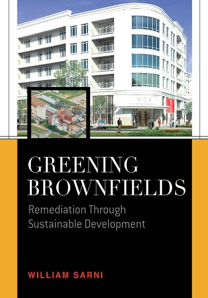 Greening Brownfields: Remediation Through Sustainable Development : Remediation Through Sustainable Development: Remediation Through Sustainable Development By: William Sarni