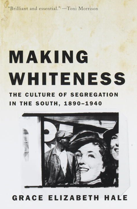 Making Whiteness By: Grace Elizabeth Hale