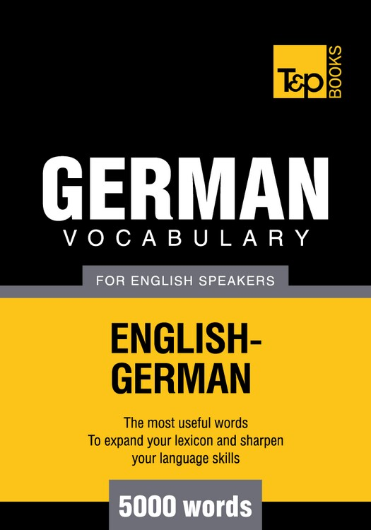 German Vocabulary for English Speakers - 5000 Words By: Andrey Taranov
