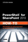 PowerShell for SharePoint 2010 How-To By: Steven Mann