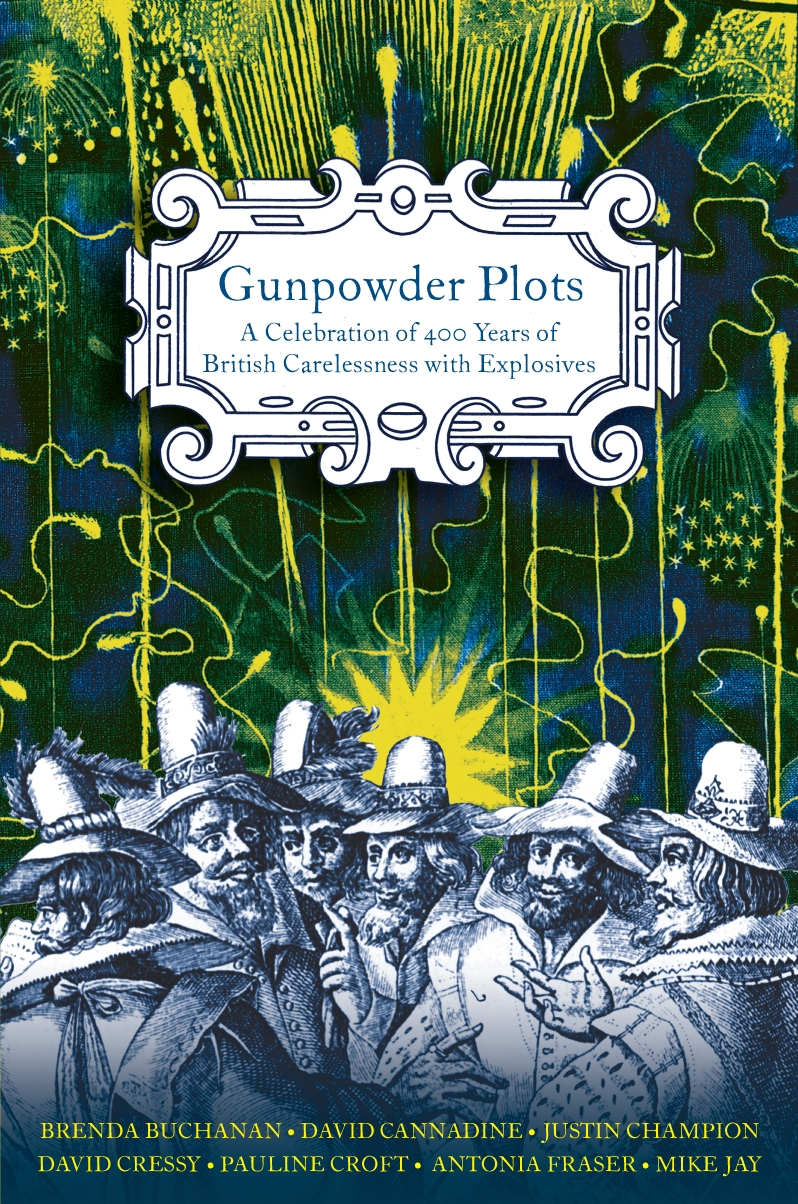 Gunpowder Plots By: Antonia Fraser,Brenda Buchanan,David Cannadine,David Cressy,Justin Champion,Mike Jay,Pauline Croft