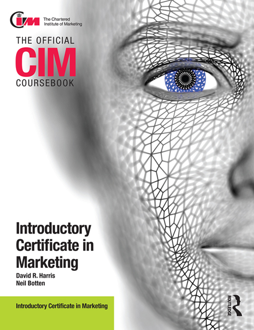 CIM Coursebook Introductory Certificate in Marketing By: David Harris,Neil Botten