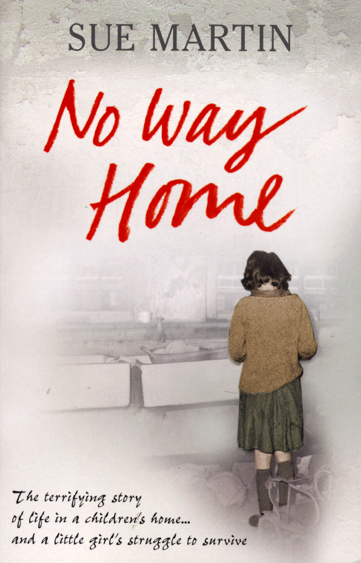 No Way Home The terrifying story of life in a children's home and a little girl's struggle to survive