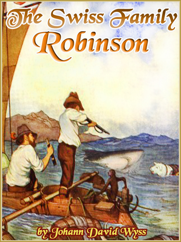Johann David Wyss - THE SWISS FAMILY ROBINSON  (Illustrated and Free Audiobook Link)