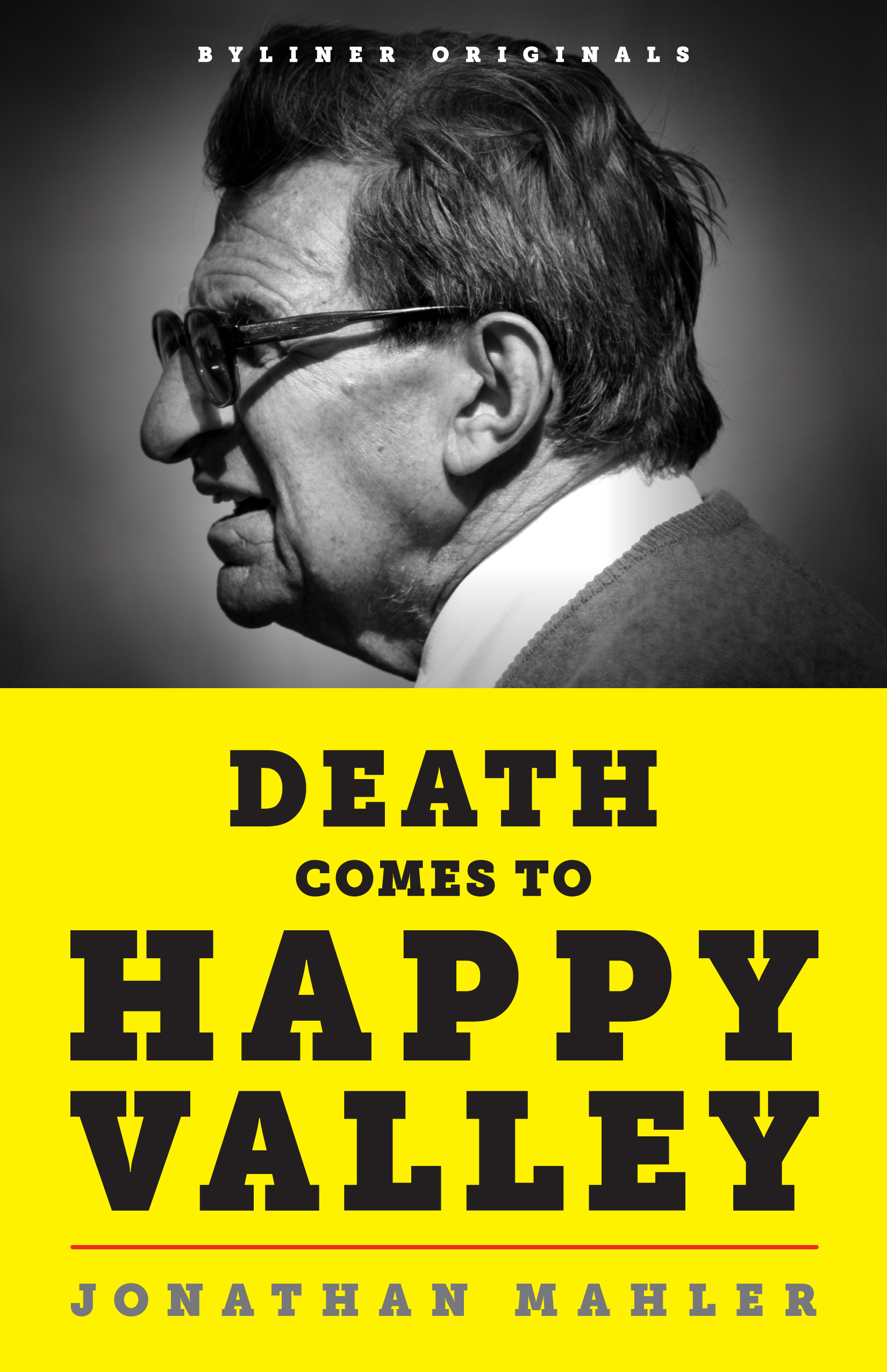 Death Comes to Happy Valley: Penn State and the Tragic Legacy of Joe Paterno By: Jonathan Mahler