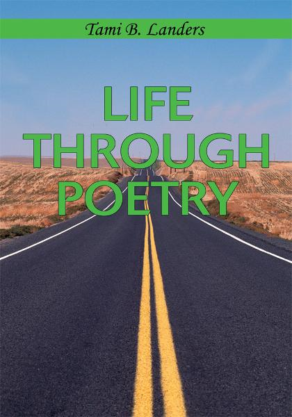 Life Through Poetry By: Tami Landers