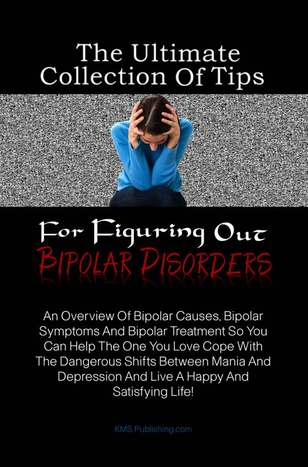 The Ultimate Collection Of Tips For Figuring Out Bipolar Disorders By: KMS Publishing