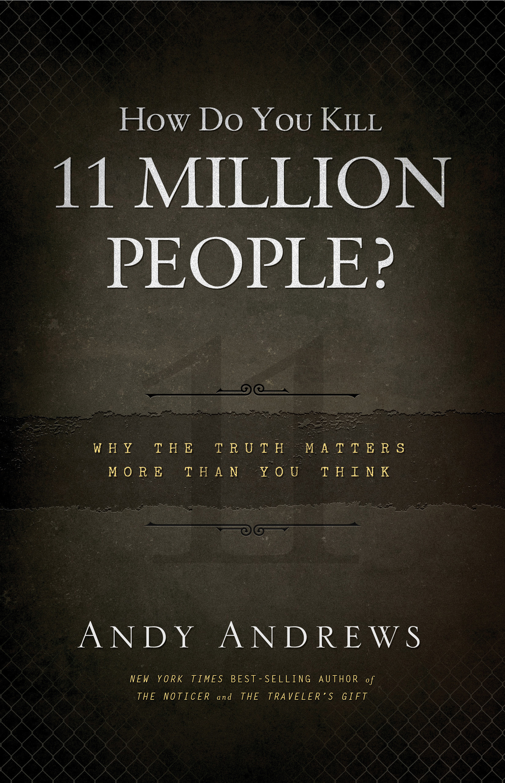 How Do You Kill 11 Million People?: Why the Truth Matters More Than You Think By: Andy Andrews