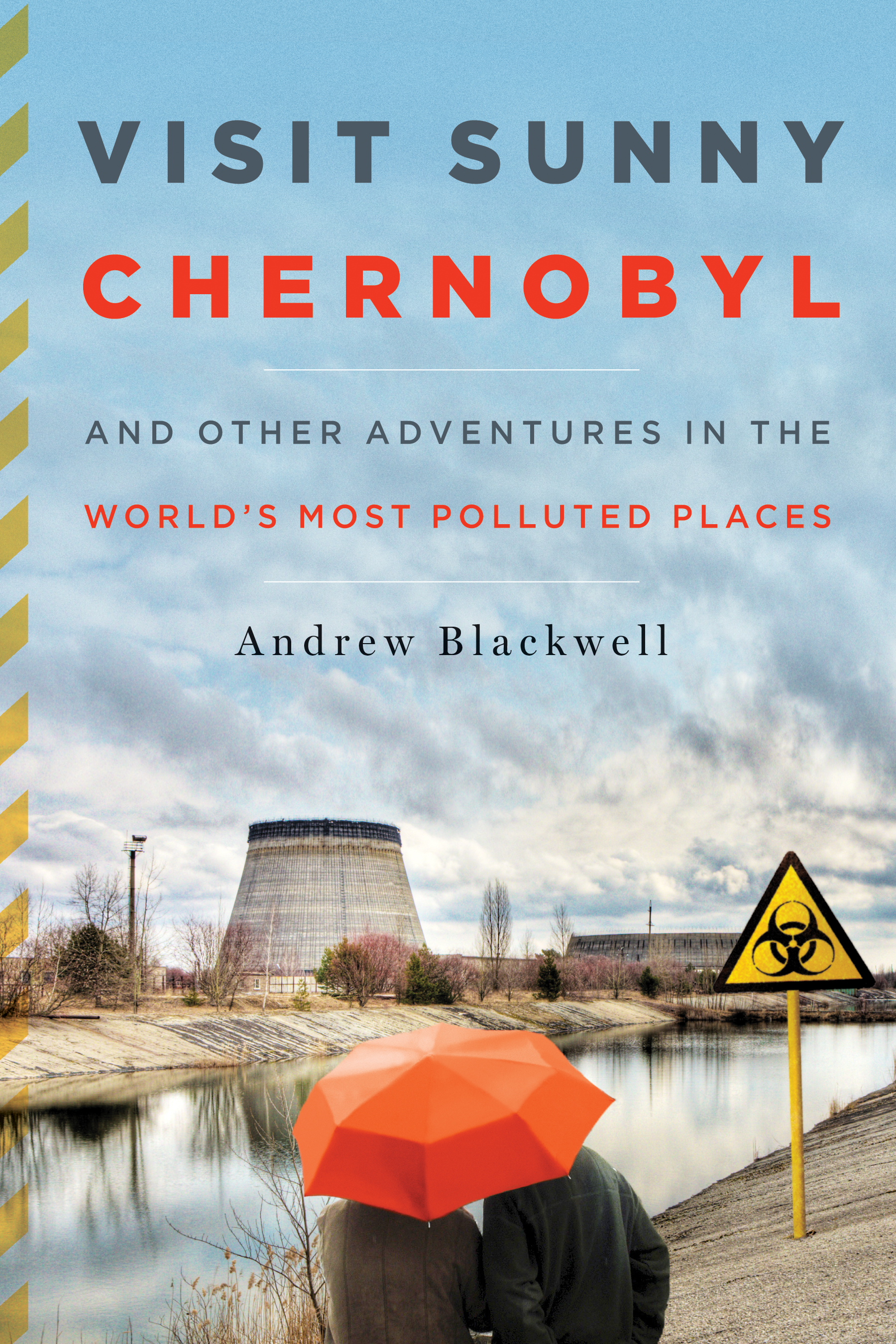 Visit Sunny Chernobyl: And Other Adventures in the World's Most Polluted Places By: Andrew Blackwell