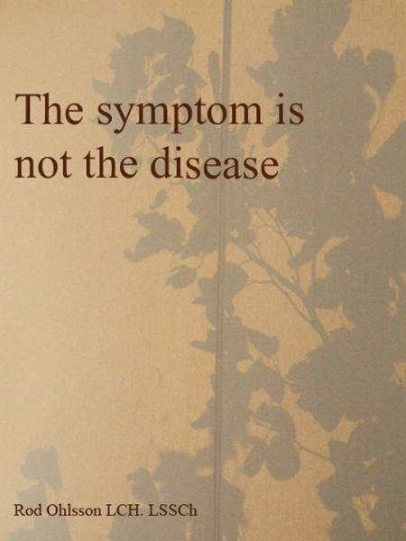 The symptom is not the disease