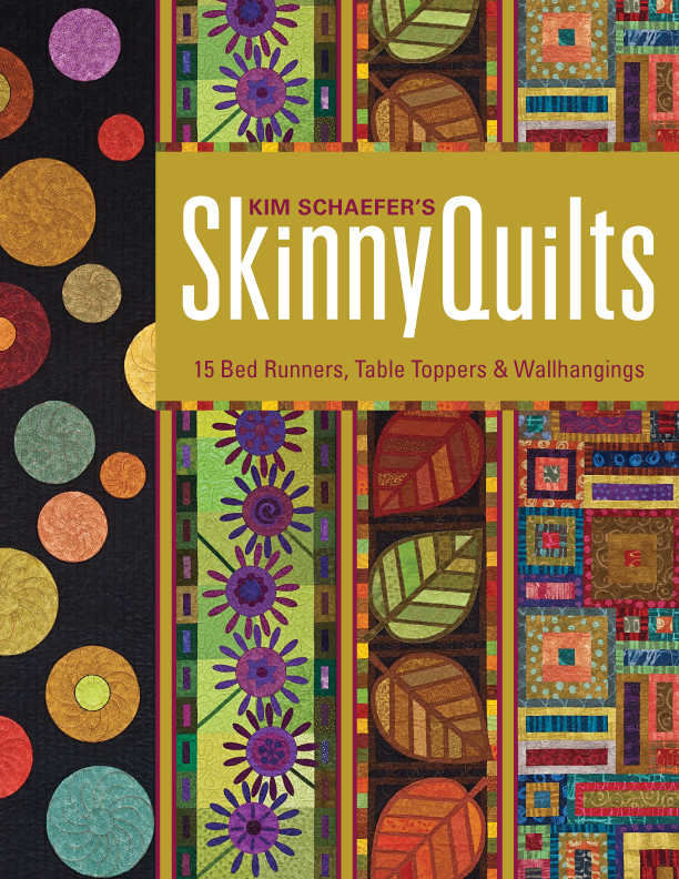 Kim Schaefer's Skinny Quilts By: Kim Schaefer