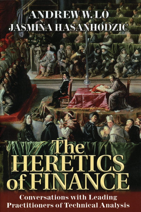 The Heretics of Finance By: Andrew W. Lo,Jasmina Hasanhodzic