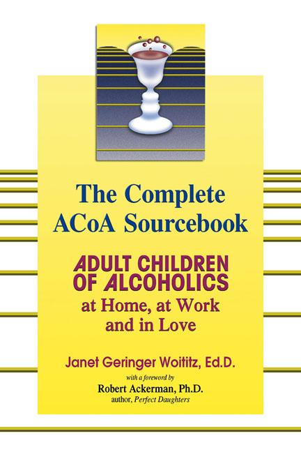 The Complete ACOA Sourcebook: Adult Children of Alcoholics at Home, at Work and in Love By: Janet G. Woititz