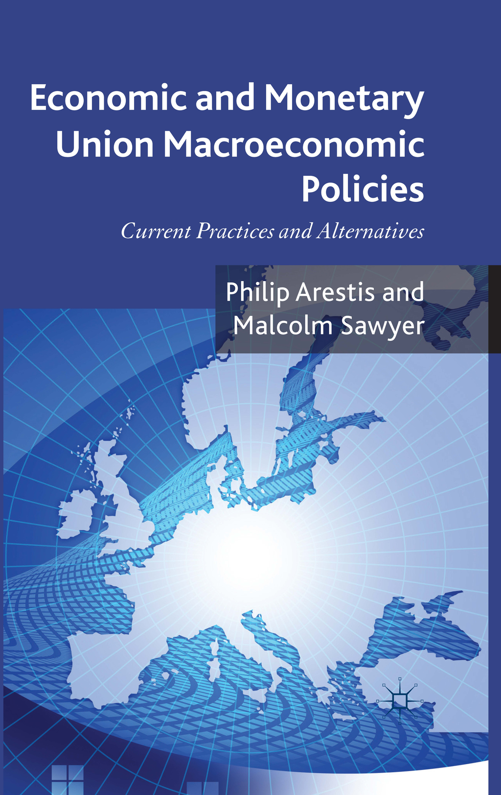 Economic and Monetary Union Macroeconomic Policies Current Practices and Alternatives