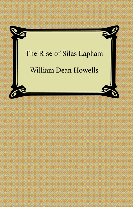 The Rise of Silas Lapham By: William Dean Howells