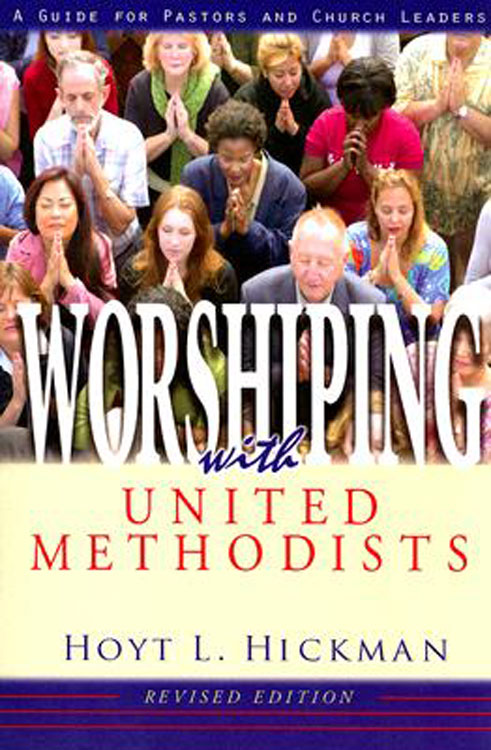 Worshiping with United Methodists Revised Edition By: Hoyt Hickman