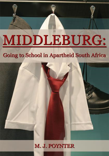 Middleburg: Going to School in Apartheid South Africa By: Mark Poynter