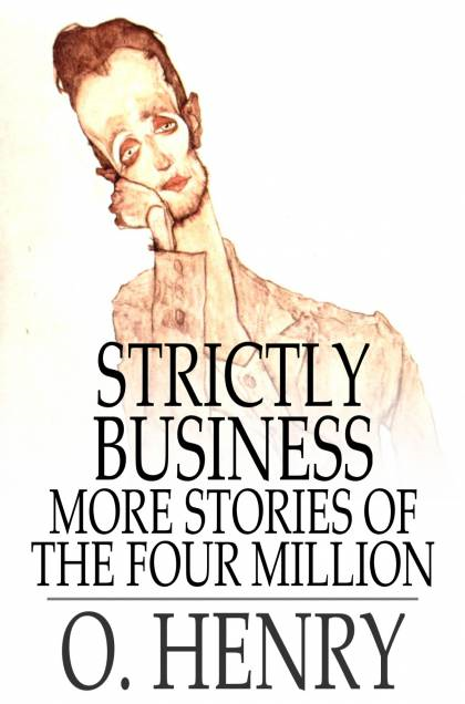 Strictly Business: More Stories of the Four Million By: O. Henry