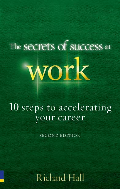 The Secrets of Success at Work  - Second Edition 10 Steps to Accelerating Your Career