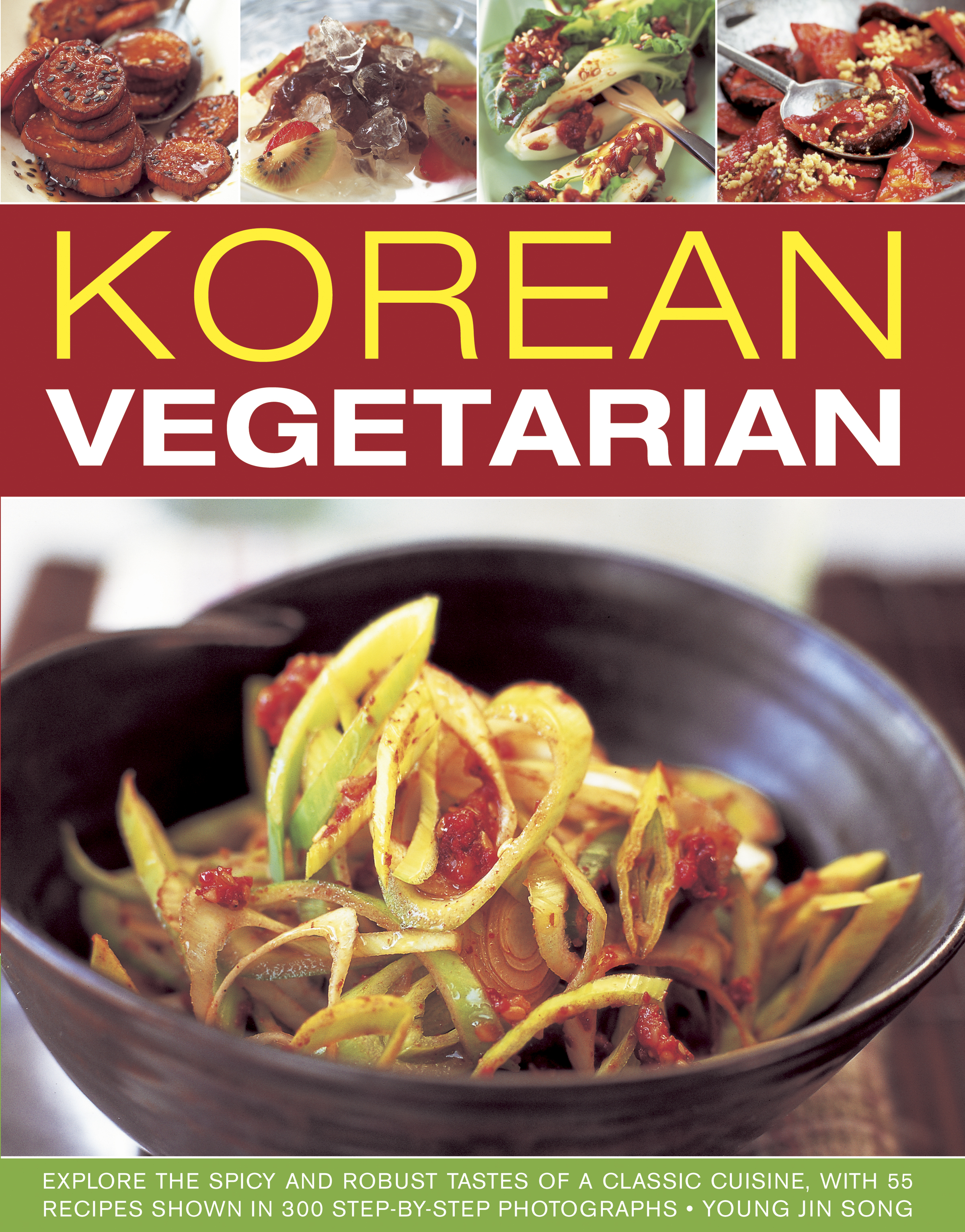 Korean Vegetarian Explore the Spicy and Robust Tastes of a Classic Cuisine,  with 50 Recipes Shown in 130 Step-by-step photographs