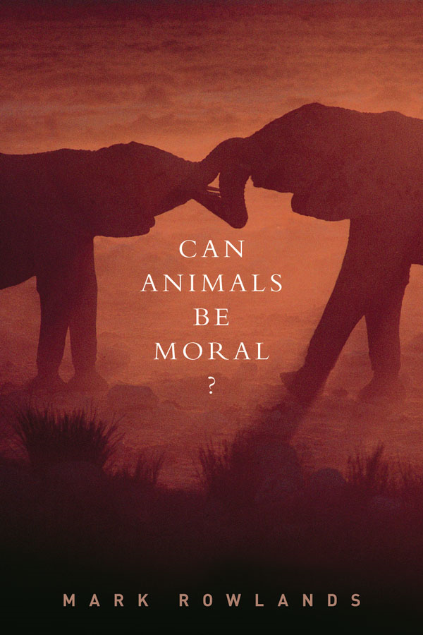 Can Animals Be Moral? By: Mark Rowlands