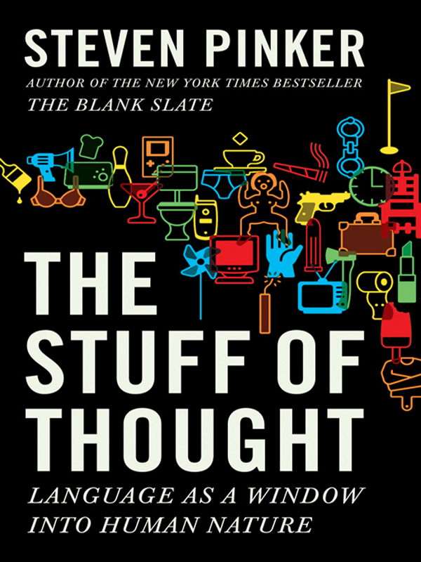 The Stuff of Thought: Language as a Window into Human Nature By: Steven Pinker