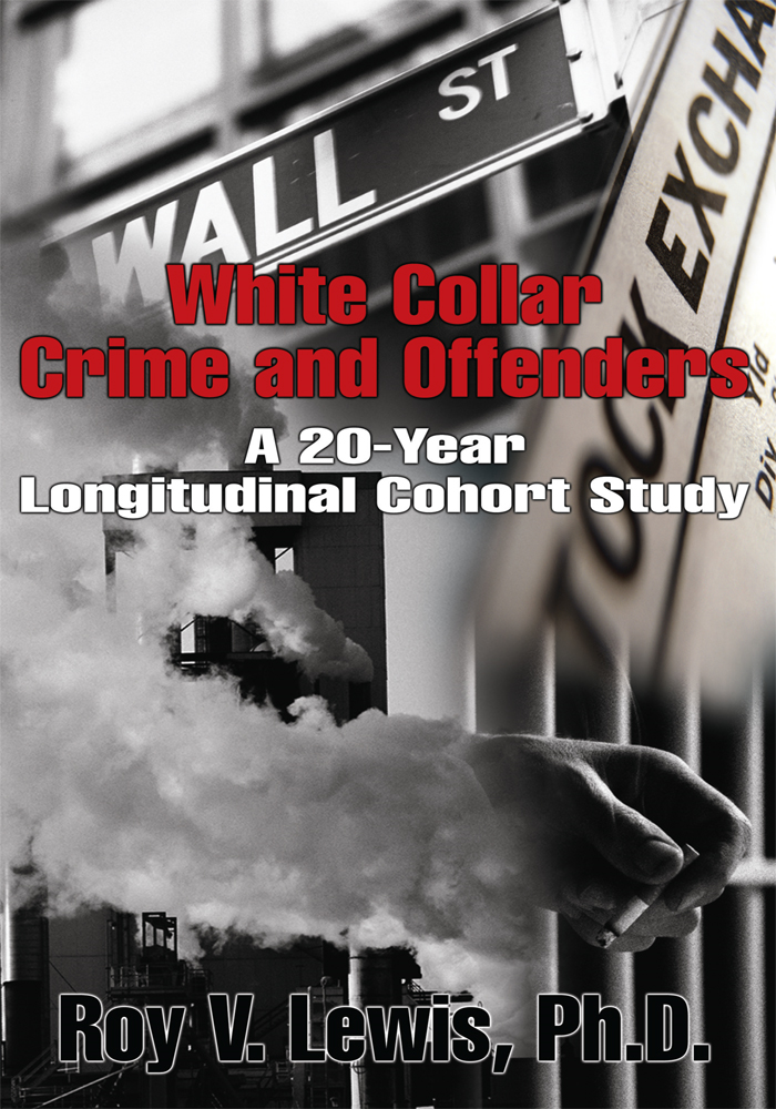 White Collar Crime and Offenders By: Roy Lewis