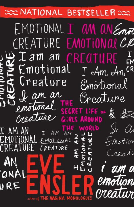 I Am an Emotional Creature By: Eve Ensler