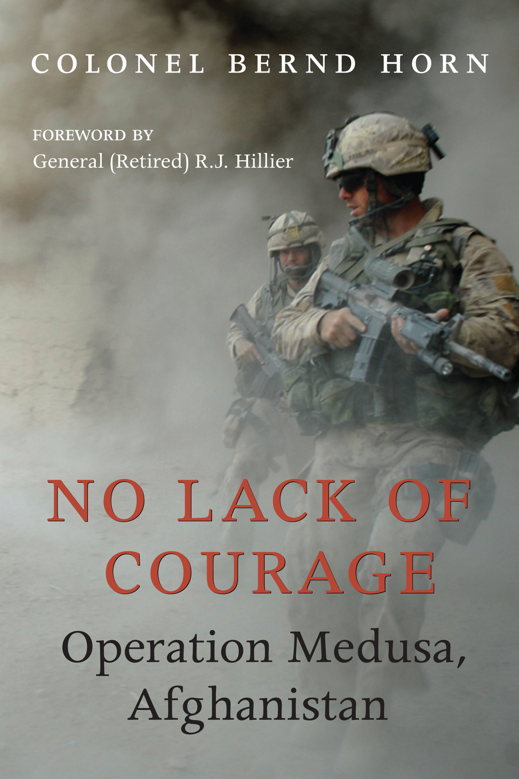 No Lack of Courage By: Colonel Bernd Horn