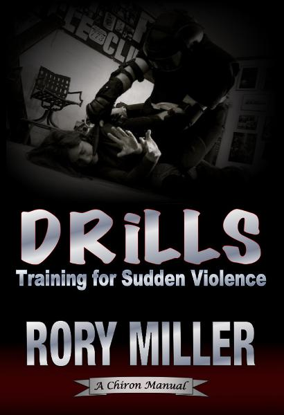Drills: Training for Sudden Violence (A Chiron Manual) By: Rory Miller